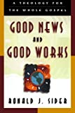 Good News and Good Works: A Theology for the Whole Gospel (0801058457) by Sider, Ronald J.