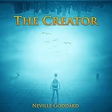 The Creator   Livre audio Auteur(s) : Neville Goddard Narrateur(s) : Dave Wright