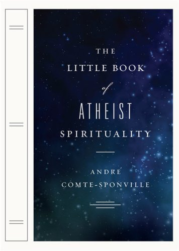 The Little Book of Atheist Spirituality, Andre Comte-Sponville