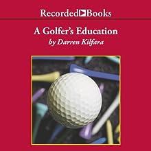 A Golfer's Education Audiobook by Darren Kilfara Narrated by Scott Shina