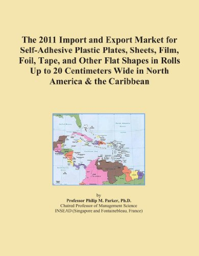 The 2011 Import and Export Market for Self-Adhesive Plastic Plates, Sheets, Film, Foil, Tape, and Other Flat Shapes in Rolls Up to 20 Centimeters Wide in North America & the Caribbean PDF