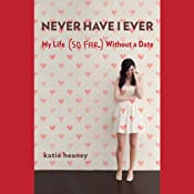 Never Have I Ever: My Life (So Far) Without a Date | [Katie Heaney]