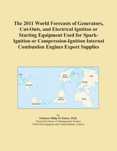 The 2011 World Forecasts of Generators, Cut-Outs, and Electrical Ignition or Starting Equipment Used for Spark-Ignition or Compression-Ignition Internal Combustion Engines Export Supplies