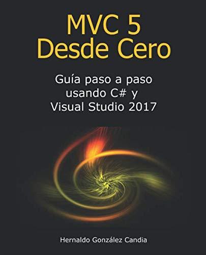MVC 5 Desde Cero Guía paso a paso usando C# y Visual Studio 2017  [Gonzalez Candia, Hernaldo - Gonzalez Candia, Hernaldo] (Tapa Blanda)