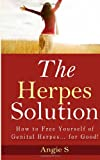 The Herpes Solution: How to Free Yourself of Genital Herpes... for Good!