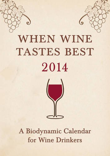 When Wine Tastes Best 2014: A Biodynamic Calendar for Wine Drinkers