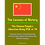 The Lessons of History: The Chinese People's Liberation Army (PLA) at 75 - Tiananmen Square, Cultural Revolution...