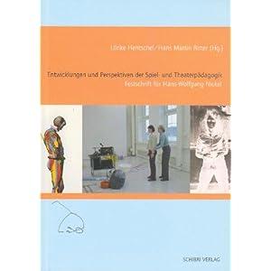 Entwicklungen und Perspektiven der Spiel- und Theaterpädagogik: Festschrift für Hans-Wolfgang Nick