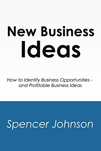 Spencer Johnson - New Business Ideas: How to Identify Business Opportunities - and Profitable Business Ideas (English Edition)