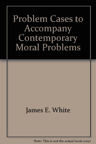 Problem cases to accompany Contemporary moral problems
