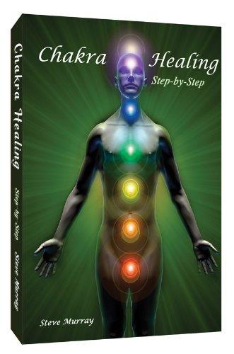 Chakra Healing Step By Step by Reiki Master Steve Murray