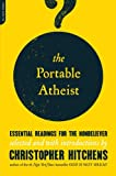 THE PORTABLE ATHEIST: Essential Readings for the Non Believer (0306816083) by Hitchens, Christopher