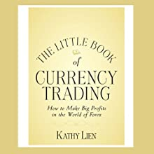 The Little Book of Currency Trading: How to Make Big Profits in the World of Forex (       UNABRIDGED) by Kathy Lien Narrated by Walter Dixon