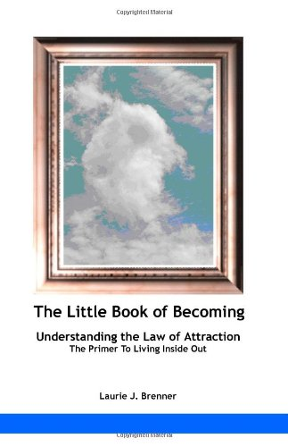The Little Book Of Becoming: Understanding The Law Of Attraction