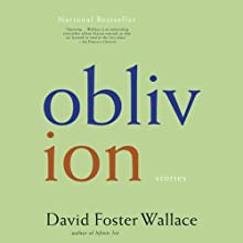 Oblivion: Stories (       UNABRIDGED) by David Foster Wallace Narrated by Robert Petkoff