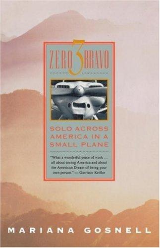 Zero 3 Bravo: Solo Across America in a Small Plane, Mariana Gosnell