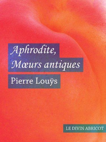 Pierre Louÿs - Aphrodite Moeurs antiques (érotique)