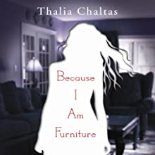 Because I Am Furniture (       UNABRIDGED) by Thalia Chaltas Narrated by Audra Pagano