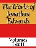 The Works of Jonathan Edwards: Volume I & II