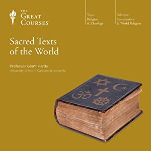 Sacred Texts of the World  by  The Great Courses Narrated by Professor Grant Hardy, Ph.D., Yale University