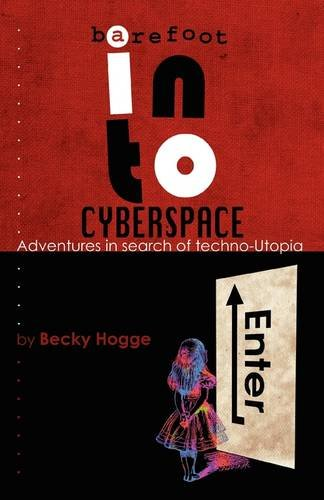 Barefoot into Cyberspace: Adventures in search of techno-Utopia: Becky Hogge, Damien Morris, Christopher Scally: 9781906110505: Amazon.com: Books