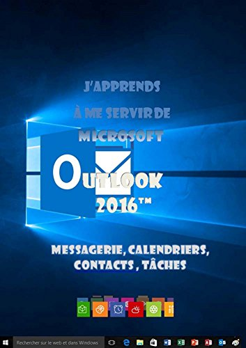 J'apprends à me servir de Outlook 2016: Messagerie, calendrier, contacts...