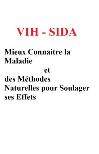Couverture du livre VIH  SIDA - Mieux Connaitre la Maladie et des Méthodes Naturelles pour Soulager ses Effets