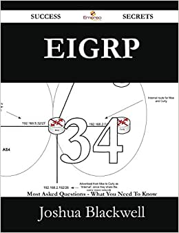 EIGRP 34 Success Secrets - 34 Most Asked Questions On EIGRP - What You Need To Know