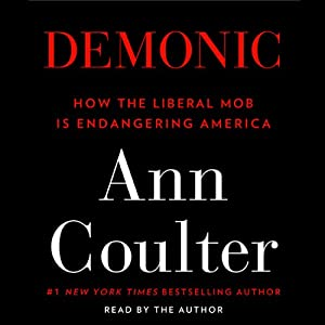 Demonic: How the Liberal Mob Is Endangering America | [Ann Coulter]