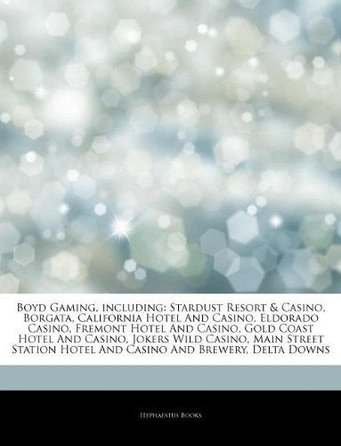Boyd Gaming, including: Stardust Resort & Casino, Borgata, California Hotel And Casino, Eldorado Casino, Fremont Hotel And Casino, Gold Coast Hotel ... Hotel And Casino And Brewery, Delta Downs