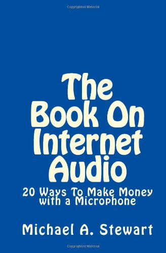 The Book On Internet Audio: 20 Ways To Make Money With A Microphone