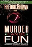 Murder Can Be Fun (0881845043) by Brown, Fredric