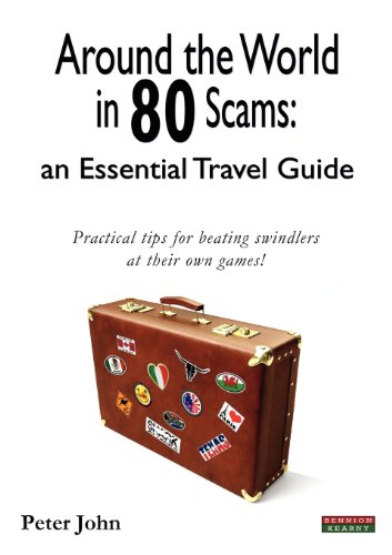 Around the World in 80 Scams: An Essential Travel Guide, by Peter John