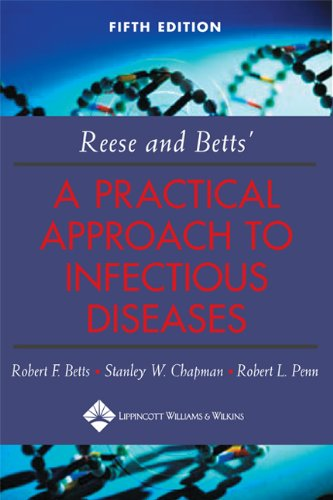 Reese and Betts' A Practical Approach to Infectious Diseases (Practical Approach to Infectious Diseases (Betts))