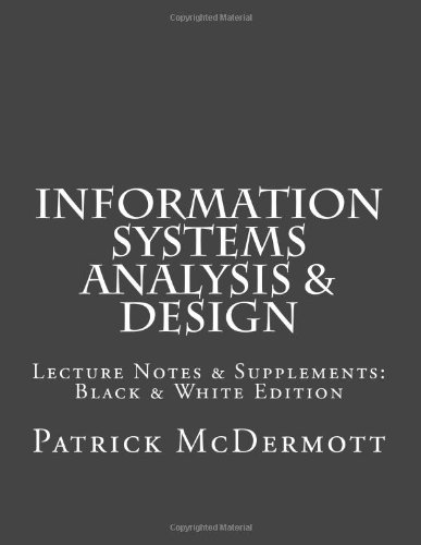 Information Systems Analysis & Design: Lecture Notes & Supplements: Black & White Edition