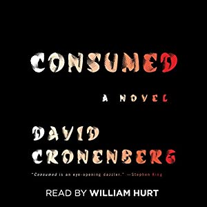 Consumed: A Novel (       UNABRIDGED) by David Cronenberg Narrated by William Hurt