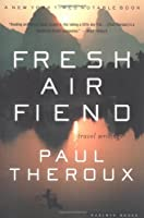 Fresh Air Fiend: Travel Writings