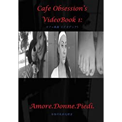 Cafe Obsession's VideoBook 1: Amore.Donne.Piedi.