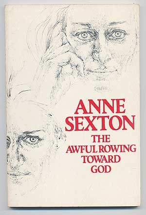 The Awful Rowing Toward God. By Anne Sexton.