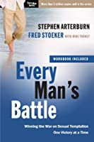 Every Man's Battle: Every Man's Guide to Winning the War on Sexual Temptation One Victory at a Time