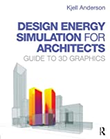 Design Energy Simulation for Architects: Guide to 3D Graphics Front Cover