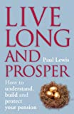 img - for Live Long and Prosper: How to understand, build and protect your pension by Paul Lewis (2006-04-01) book / textbook / text book
