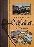 Schlesien in 1000 Bildern: Reise in die alte Heimat