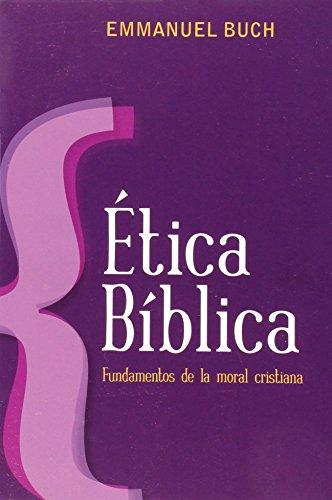 Etica Biblica: Fundamentos de la Moral Cristiana = Biblical Ethics