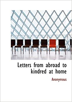 Letters from abroad to kindred at home: Anonymous