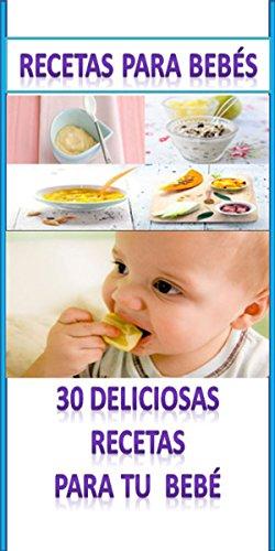 Recetas para bebés:: Una selección de 30 deliciosas recetas para bebés (Spanish Edition) by María Alvarez