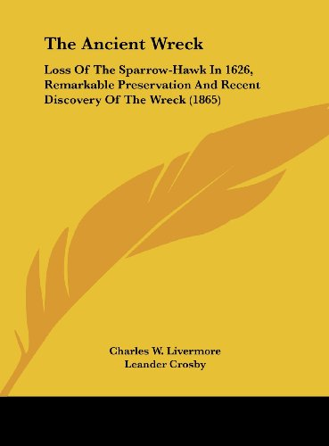 The Ancient Wreck: Loss Of The Sparrow-Hawk In 1626, Remarkable Preservation And Recent Discovery Of The Wreck (1865)