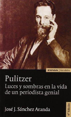 Pulitzer: luces y sombras en la vida de un periodista genial (Astrolabio)