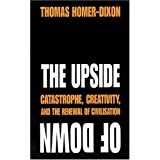 The Upside of Down: Catastrophe, Creativity and the Renewal of Civilisationby Thomas Homer-Dixon