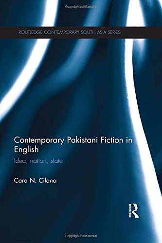 Contemporary Pakistani Fiction in English: Idea, Nation, State (Routledge Contemporary South Asia Series)